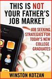 This Is Not Your Father's Job Market, Winston Kotzan, 0985757116