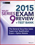 Wiley Series 9 Exam Review 2015 + Test Bank : The General Securities Sales Supervisor Qualification Examination--Option Module, Van Blarcom, Jeff, 1118857119