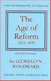 The Age of Reform, 1815-1870, Woodward, Llewellyn, 0198217110