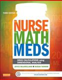 The Nurse, the Math, the Meds : Drug Calculations Using Dimensional Analysis, Mulholland, Joyce L. and Turner, Susan, 0323187110