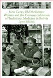 New Cures, Old Medicines : Women and the Commercialization of Traditional Medicine in Bolivia, Sikknik, Lynn, 0495837113