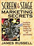 Screen and Stage Marketing Secrets : How to Sell Your Screen Play, James Russell Publishing, 0916367118