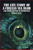 The Life Story of a Chilean Sea Blob and Other Matters of Importance, Theodore Carter, 0983907110