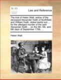 The Trial of Helen Watt, Widow of the Deceased Alexander Keith of Northfield, and William Keith, Eldest Lawful Son for the Alledged Murder Of, Helen Watt, 1140697110