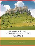 Florence et Ses Vicissitudes, 1215-1790, Etienne Jean Delécluze, 1144107113