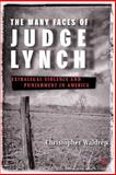Many Faces of Judge Lynch : Extralegal Violence and Punishment in America, Waldrep, Christopher, 1403967113