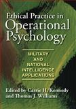 Ethical Practice in Operational Psychology : Military and National Intelligence Applications, Williams, Thomas J. and Kennedy, Carrie H., 1433807114