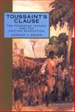 Toussaint's Clause : The Founding Fathers and the Haitian Revolution, Brown, Gordon S., 1578067111