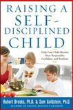 Raising a Self-Disciplined Child, Robert Brooks and Sam Goldstein, 0071627111