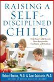 Raising a Self-Disciplined Child, Robert Brooks and Sam Goldstein, 0071627111