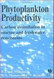 Phytoplankton Productivity : Carbon Assimilation in Marine and Freshwater Ecosystems, Peter Williams, David Thomas, Colin Reynolds, 0632057114