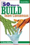 More Than 50 Ways to Build Team Consensus, Williams, R. Bruce, 1412937116