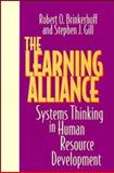 The Learning Alliance : Systems Thinking in Human Resource Development, Brinkerhoff, Robert O. and Gill, Stephen J., 1555427111