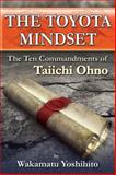 The Toyota Mindset : The Ten Commandments of Taiichi Ohno, Yoshihito Wakamatsu, 1926537114