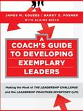 A Coach's Guide to Developing Exemplary Leaders : Making the Most of the Leadership Challenge and the Leadership Practices Inventory (LPI), Kouzes, James M. and Posner, Barry Z., 0470377119