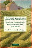 Creating Abundance : Biological Innovation and American Agricultural Development, Olmstead, Alan and Rhode, Paul, 0521857112