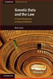 Genetic Data and the Law : A Critical Perspective on Privacy Protection, Taylor, Mark, 1107007119
