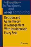 Decision and Game Theory in Management with Intuitionistic Fuzzy Sets, Li, Deng-Feng, 3642407110