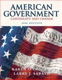 American Government : Continuity and Change 2006, O'Connor, Karen and Sabato, Larry J., 0321317114