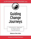 Guiding Change Journeys : A Synergistic Approach to Organization Transformation, Allen, Rebecca Chan, 0787957119