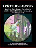 Before the Movies : American Magic Lantern Entertainment and the Nation's First Great Screen Artist, Joseph Boggs Beale, Borton, Terry and Borton, Debbie, 0861967119