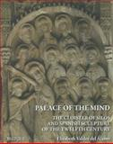 A Palace of the Mind : The Cloister of Silos and Spanish Sculpture of the Twelfth Century, Alamo, E. Valdez del, 2503517110