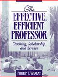 The Effective, Efficient Professor : Teaching, Scholarship and Service, Wankat, Philip C., 0205337112
