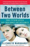 Between Two Worlds, Elizabeth Marquardt, 0307237117