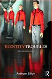 Identity Troubles : An Introduction, Elliott, Anthony, 0415837111