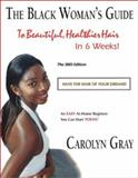 The Black Woman's Guide to Beautiful, Healthier Hair in 6 Weeks! the 2003 Edition, Gray, Carolyn, 0966517113