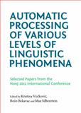 Automatic Processing of Various Levels of Linguistic Phenomena : Selected Papers from the Nooj 2011 International Conference, Vuckovic, Kristina and Bekavac, BozO, 1443837113