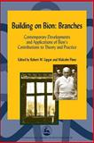 Building on Bion : Branches: Contemporary Developments and Applications of Bion's Contributions to Theory and Practice, Pines, Malcolm, 1843107112
