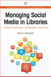 Managing Social Media in Libraries : Finding Collaboration, Coordination, and Focus, Swanson, Troy A., 1843347113