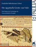 Die Agyptische Grotte Von Vulci : Zum Beginn der Archaologie Als Wissenschaftliche Disziplin, Bubenheimer-Erhart, Friederike, 3895007110