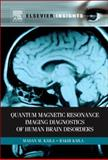 Quantum Magnetic Resonance Imaging Diagnostics of Human Brain Disorders, Kaila, Madan and Kaila, Rakhi, 0123847117