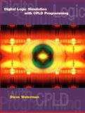 Digital Logic Simulations with CPLD Programming, Waterman, Steve, 0130467111