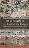The Eagle and the Dragon : Globalization and European Dreams of Conquest in China and America in the Sixteenth Century, Gruzinski, Serge, 0745667112