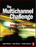 The Multichannel Challenge : Integrating Customer Experiences for Profit, Wilson, Hugh and Street, Rod, 0750687118