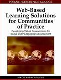 Web-Based Learning Solutions for Communities of Practice : Developing Virtual Environments for Social and Pedagogical Advancement, Nikos Karacapilidis, 1605667110