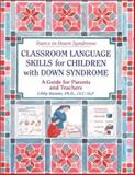 Classroom Language Skills for Children with down Syndrome : A Guide for Parents and Teachers, Kumin, Libby, 1890627119