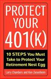 Protect Your 401(K) : 10 Steps You Must Take to Protect Your Retirement Nest Egg, Chambers, Larry and Ziesenheim, Ken, 007140712X