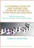 An Introduction to the Nature and Needs of Students with Mild Disabilities : Mild Mental Retardation, Behavioral Disorders, and Learning Disabilities, Jones, Carroll J., 0398067120