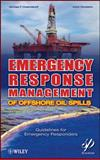 Emergency Response Management of Offshore Oil Spills : Guidelines for Emergency Responders, Cheremisinoff, Nicholas P. and Davletshin, Anton, 0470927127