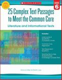 25 Complex Text Passages to Meet the Common Core: Literature and Informational Texts: Grade 6, Martin Lee and Marcia Miller, 0545577128