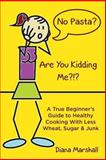 No Pasta? Are You Kidding Me?!?, Diana Marshall, 0692237127
