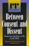 Between Consent and Dissent, Ephraim Yuchtman-Yaar and Yochanan Peres, 0847697126