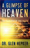 A Glimpse of Heaven, Glen Hepker, 1463687125
