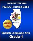 ILLINOIS TEST PREP PARCC Practice Book English Language Arts Grade 4, Test Master Test Master Press Illinois, 149956712X