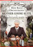 How Ravel Orchestrated : Mother Goose Suite, Alexander, Peter Lawrence, 0939067129