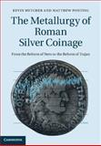 The Metallurgy of Roman Silver Coinage : From the Reform of Nero to the Reform of Trajan, Butcher, Kevin and Ponting, Matthew, 1107027128